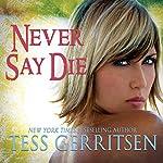 Never Say Die | Tess Gerritsen