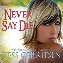 Never Say Die (       UNABRIDGED) by Tess Gerritsen Narrated by Amy McFadden