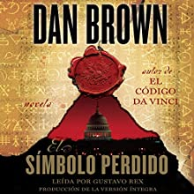 El símbolo perdido [The Lost Symbol] | Livre audio Auteur(s) : Dan Brown Narrateur(s) : Gustavo Rex