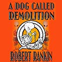 A Dog Called Demolition Audiobook by Robert Rankin Narrated by Robert Rankin