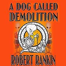 A Dog Called Demolition (       UNABRIDGED) by Robert Rankin Narrated by Robert Rankin