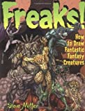 Freaks!: How to Draw Fantastic Creatures (Fantastic Fantasy Comics) Steve A. Miller