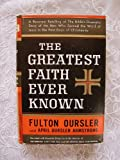 The Greatest Faith Ever Known : The Story of the Men Who First Spread the Religion of Jesus and of the Momentous Times in Which They Lived
