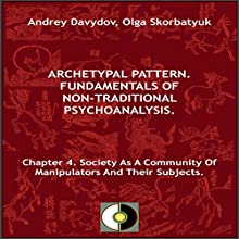 Chapter 4. Society as a Community of Manipulators and Their Subjects Audiobook by Andrey Davydov, Olga Skorbatyuk Narrated by Fernando Castillo
