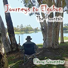Journeys to Elgobon: The Mountain (Volume 1) (       UNABRIDGED) by Perry Crompton Narrated by Perry Crompton