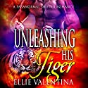 Unleashing His Tiger: A Paranormal Shifter Romance Audiobook by Ellie Valentina Narrated by Vanessa Hensley-Mayes