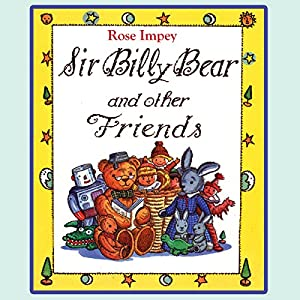 Sir Billy Bear and Other Friends | [Rose Impey]