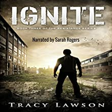Ignite: The Resistance Series, Book 3 Audiobook by Tracy Lawson Narrated by Sarah Rogers