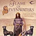 Flame of Sevenwaters: Sevenwaters, Book 6 (       UNABRIDGED) by Juliet Marillier Narrated by Rosalyn Landor