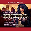 Carl Weber's Kingpins: The Dirty South Audiobook by Treasure Hernandez Narrated by Soozi Cheyenne