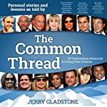 The Common Thread of Overcoming Adversity and Living Your Dreams | Jerry Gladstone