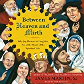 Between Heaven and Mirth: Why Joy, Humor, and Laughter Are at the Heart of the Spiritual Life | [James Martin]