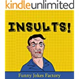 Insults!: 100+ Funny Insults and Comebacks, Comedy, Humor, and Puns (LOL Funny Jokes) (English Edition)