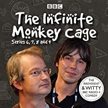 Infinite Monkey Cage, Series 6, 7, 8, and 9 Radio/TV Program by Brian Cox, Robin Ince Narrated by Brian Cox, Robin Ince