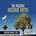 The Passive Income Myth: How to Create a Stream of Income from Real Estate, Blogging, Stocks and Bonds Audiobook by Joseph Hogue Narrated by Joseph Hogue