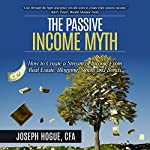 The Passive Income Myth: How to Create a Stream of Income from Real Estate, Blogging, Stocks and Bonds | Joseph Hogue