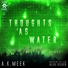 Thoughts as Water: Valley of Misery, Alien Invader, Book 1 Audiobook by A.K. Meek Narrated by Alex Silver