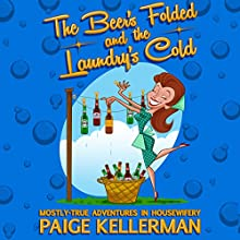 The Beer's Folded and the Laundry's Cold: Mostly True Adventures in Housewifery Audiobook by Paige Kellerman Narrated by Rebecca Hansen