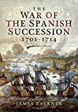 The War of the Spanish Succession 1701 - 1714