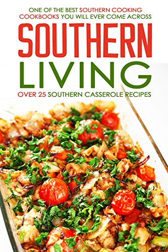 Southern Living, Over 25 Southern Casserole Recipes: One of the Best Southern Cooking Cookbooks You Will Ever Come Across by Martha Stone