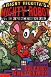 Ricky Ricotta's Mighty Robot vs. The Stupid Stinkbugs from Saturn (Ricky Ricotta, Book 6) (0439376459) by Pilkey, Dav