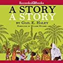 A Story, A Story: An African Tale Retold Audiobook by Gail Haley Narrated by Nyambi Nyambi