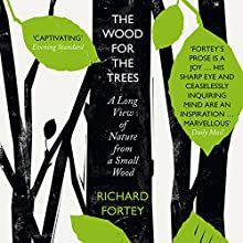 The Wood for the Trees: The Long View of Nature from a Small Wood Audiobook by Richard Fortey Narrated by Mike Grady