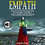 Empath: Practical Guide for Dealing with Relationships, Narcissists, Energy Vampires, and Psychopaths | Ashley Jones