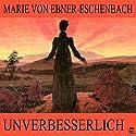 Unverbesserlich Hörbuch von Marie von Ebner-Eschenbach Gesprochen von: Bettina Reifschneider
