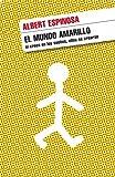 El mundo amarillo: Si crees en los sueños, ellos se crearán (Spanish Edition)