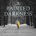 The Painted Darkness (       UNABRIDGED) by Brian James Freeman Narrated by Alexander MacDonald