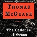 The Cadence of Grass (       UNABRIDGED) by Thomas McGuane Narrated by Victor Bevine