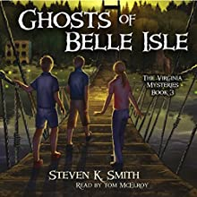 Ghosts of Belle Isle: The Virginia Mysteries, Volume 3 | Livre audio Auteur(s) : Steven K. Smith Narrateur(s) : Tom McElroy