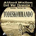 Todeskommando (Civil War Chronicles 1) Hörbuch von Alfred Wallon Gesprochen von: Thorsten Jost