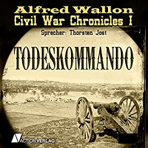 Todeskommando (Civil War Chronicles 1) Hörbuch