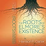 The Roots of Elmore's Existence   Harrison F. Carter