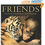 Friends: True Stories of Extraordinary Animal Friendships