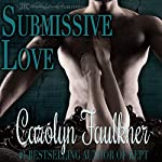 Submissive Love: A Novel of Sensuality & Discipline | Carolyn Faulkner