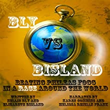 Bly vs. Bisland: Beating Phileas Fogg in a Race Around the World (       UNABRIDGED) by Nellie Bly, Elizabeth Bisland Narrated by Karen Commins, Melissa Reizian Frank