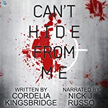 Can't Hide From Me Audiobook by Cordelia Kingsbridge Narrated by Nick J. Russo