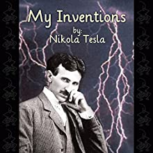 My Inventions: The Autobiography of Nikola Tesla | Livre audio Auteur(s) : Nikola Tesla Narrateur(s) : David Mitchell