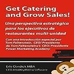 Get Catering and Grow Sales!: Catering definidos para el Ejecutivo del restaurant Multi-Unidad (Spanish Edition) | Erle Dardick