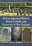 img - for African American Historic Burial Grounds and Gravesites of New England book / textbook / text book