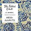The Folded Clock Audiobook by Heidi Julavits Narrated by Tavia Gilbert