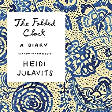 The Folded Clock (       UNABRIDGED) by Heidi Julavits Narrated by Tavia Gilbert