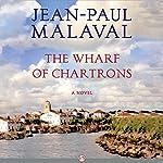 The Wharf of Chartrons: A Novel   Jean-Paul Malaval