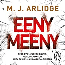 Eeny Meeny (       UNABRIDGED) by M. J. Arlidge Narrated by Elizabeth Bower, Nigel Pilkington, Lucy Gaskell, Annie Aldington