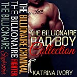 The Billionaire Bad Boy Collection: Boxed Set: Billionaire Romance, Bad Boy Romance, Stepbrother Romance, Fighter Romance | Katrina Ivory