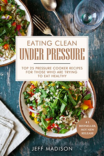 Eating Clean Under Pressure: Top 25 Pressure Cooker Recipes For Those Who Are Trying To Eat Healthy (Good Food Series) (Power Under Pressure compare prices)