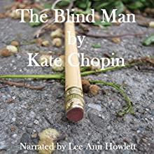 The Blind Man (       UNABRIDGED) by Kate Chopin Narrated by Lee Ann Howlett